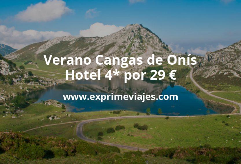 Verano Cangas de Onís: Hotel 4* por 29€ p.p/noche