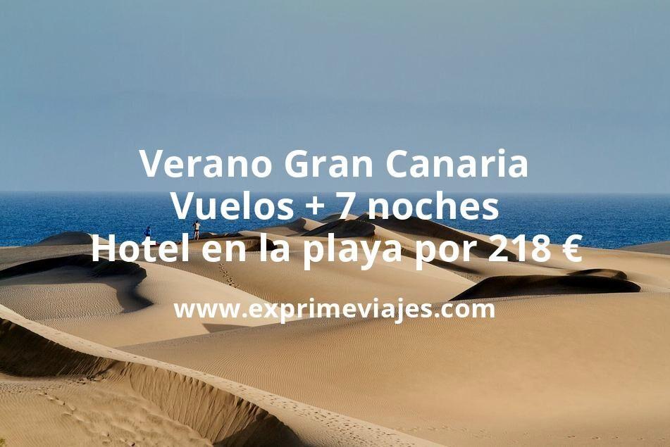 ¡Ofertón! Verano Gran Canaria: Vuelos + 7 noches hotel en la playa por 218euros