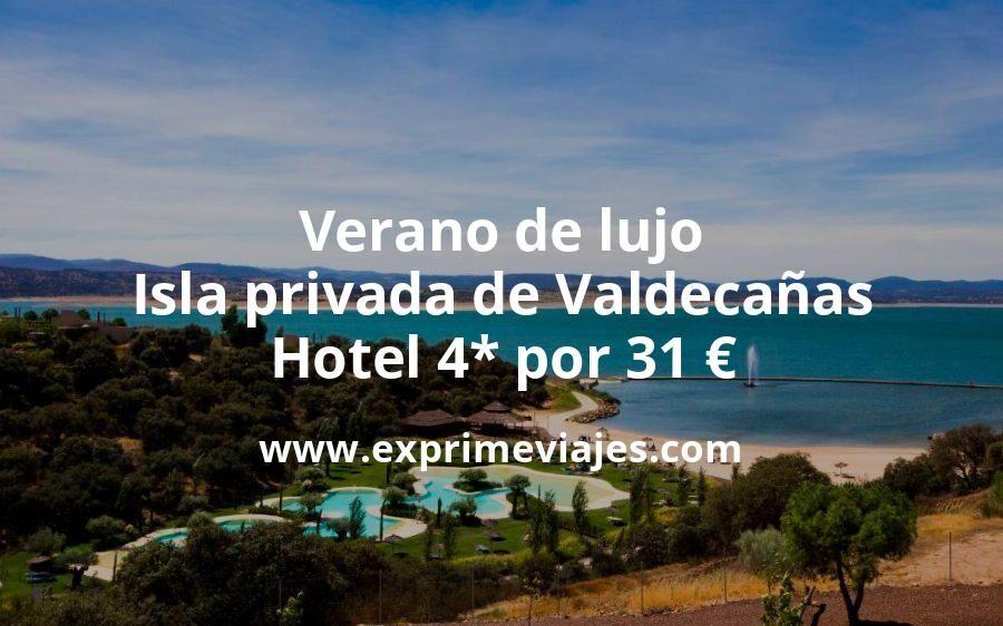 Verano de lujo en la isla privada de Valdecañas: Hotel 4* por 31€ p.p/noche