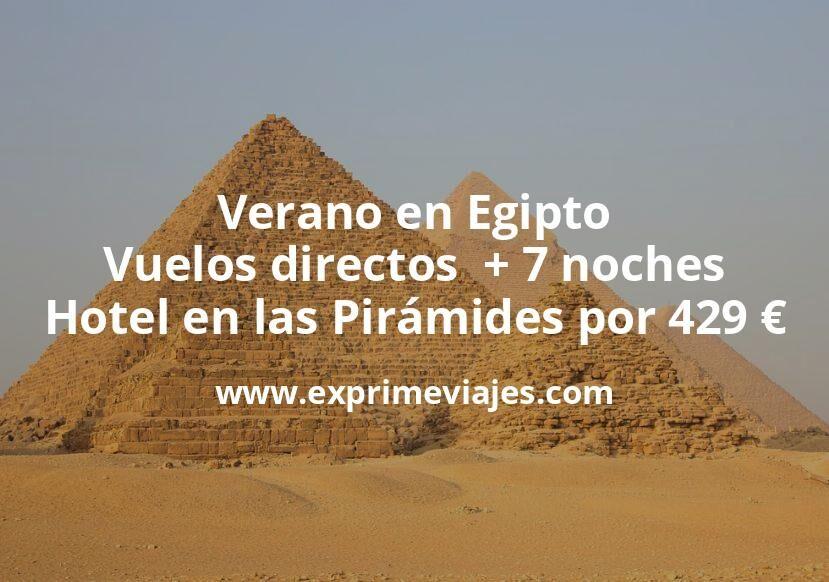 Verano en Egipto: Vuelos directos  + 7 noches hotel en las Pirámides por 429euros