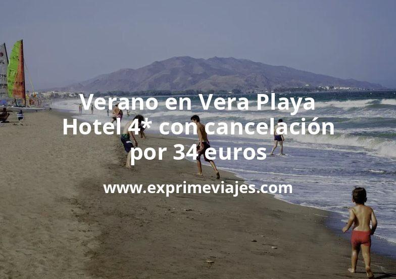 Verano en Vera Playa: Hotel 4* con cancelación por 34€ p.p/noche