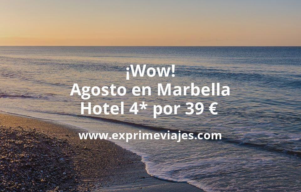 ¡Wow! Agosto en Marbella: Hotel 4* por 39€ p.p/noche