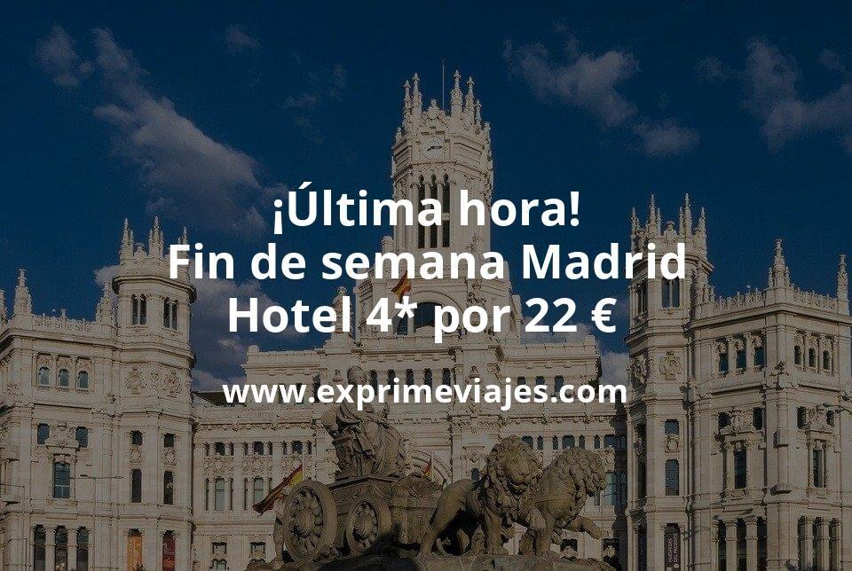 ¡Última hora! Fin de semana Madrid: Hotel 4* por 22€ p.p/noche