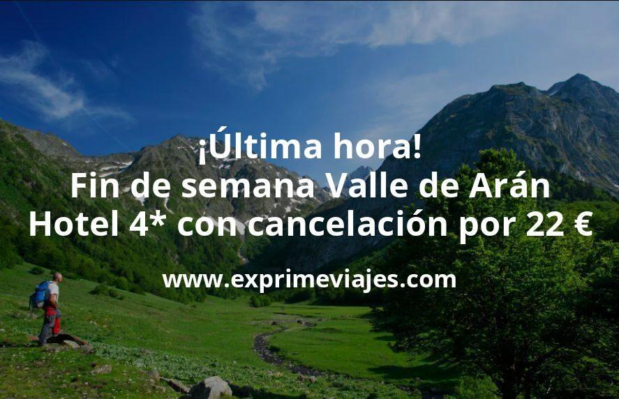¡Última hora! Fin de semana Valle de Arán: Hotel 4* con cancelación por 22€ p.p/noche