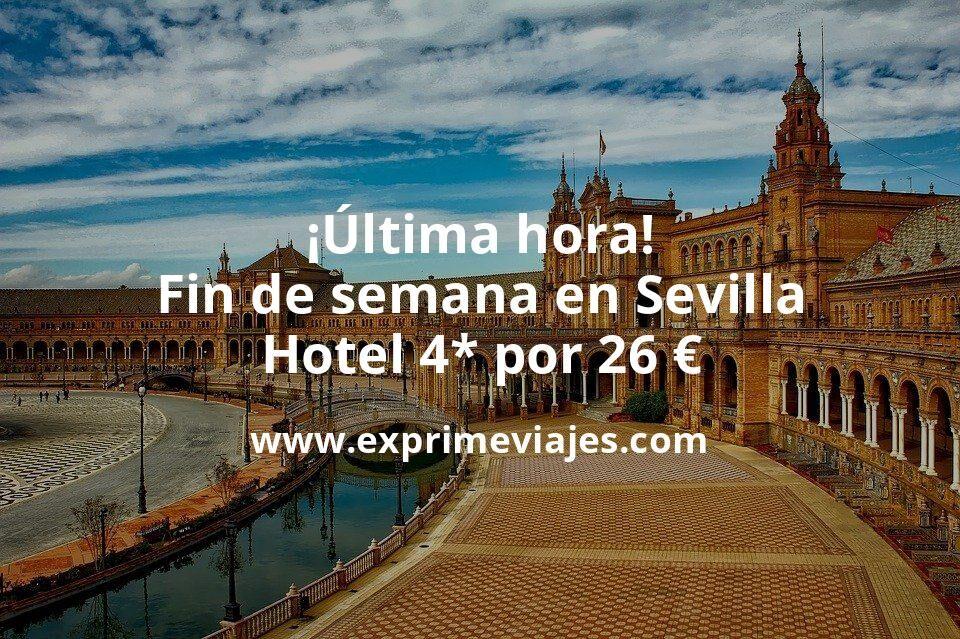 ¡Última hora! Fin de semana en Sevilla: Hotel 4* por 26€ p.p/noche