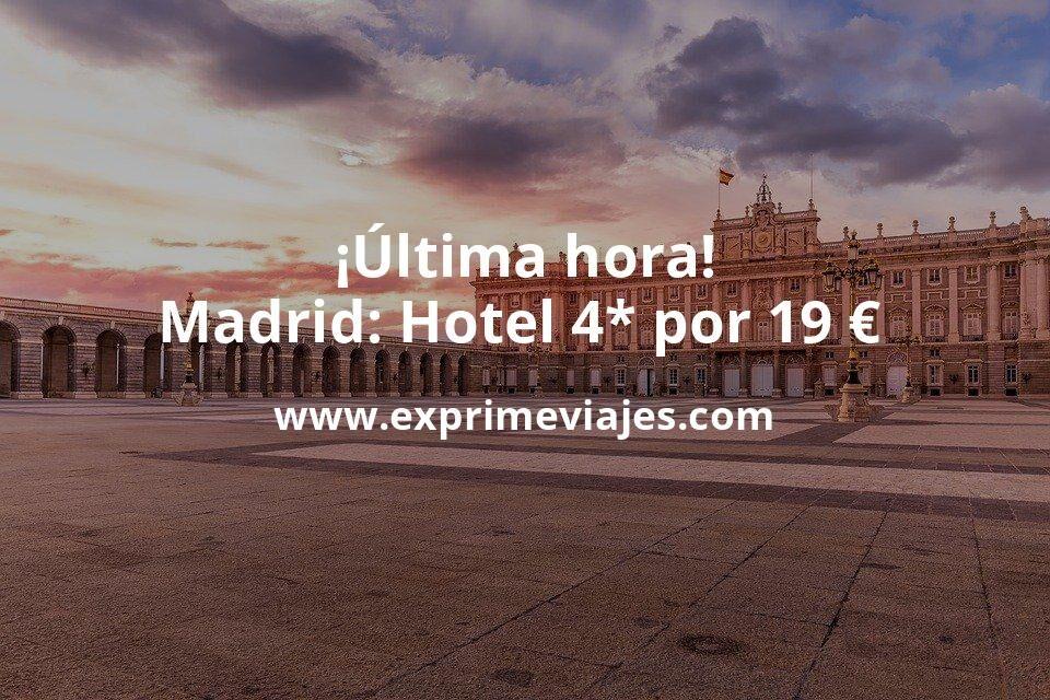¡Última hora! Madrid: Hotel 4* por 19€ p.p/noche
