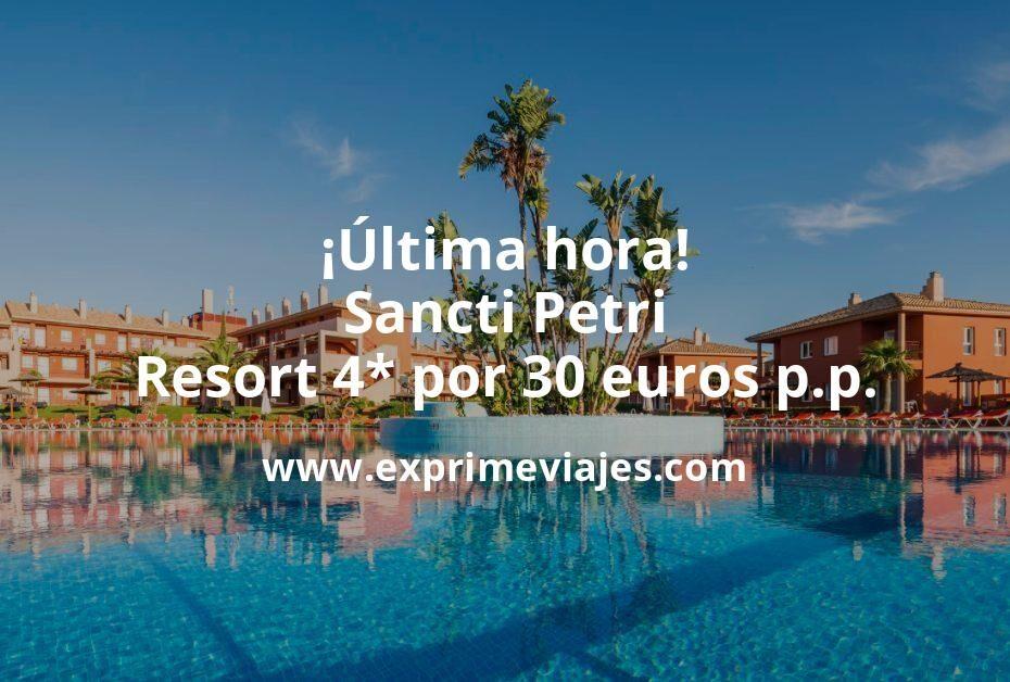 ¡Última hora! Sancti Petri: Resort 4* por 30€ p.p/noche