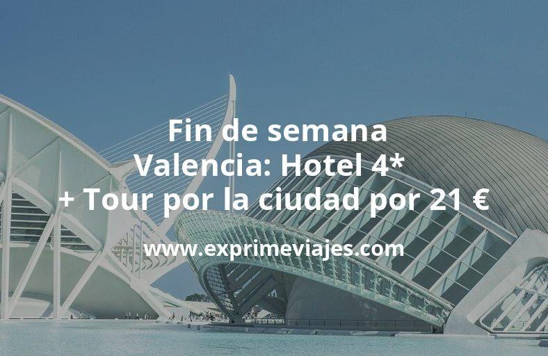 ¡Chollazo! Fin de semana Valencia: Hotel 4* + Tour por la ciudad por 21€ p.p/noche