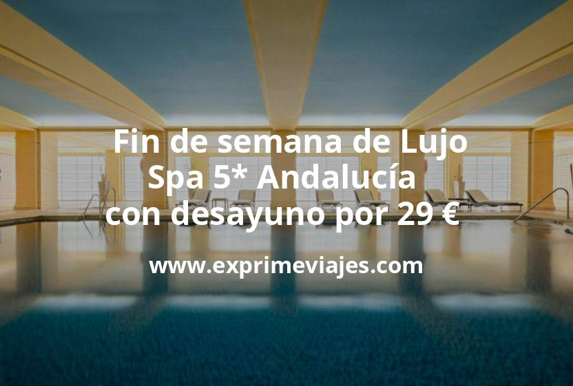 ¡Ofertón! Fin de semana de Lujo: Spa 5* Andalucía con desayuno por 29€ p.p/noche