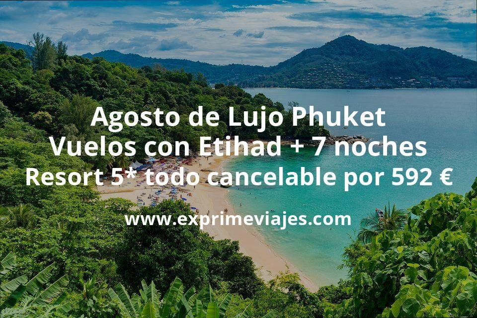 ¡Brutal! Agosto de Lujo Phuket: Vuelos con Etihad + 7 noches Resort 5* por 592euros (todo cancelable)