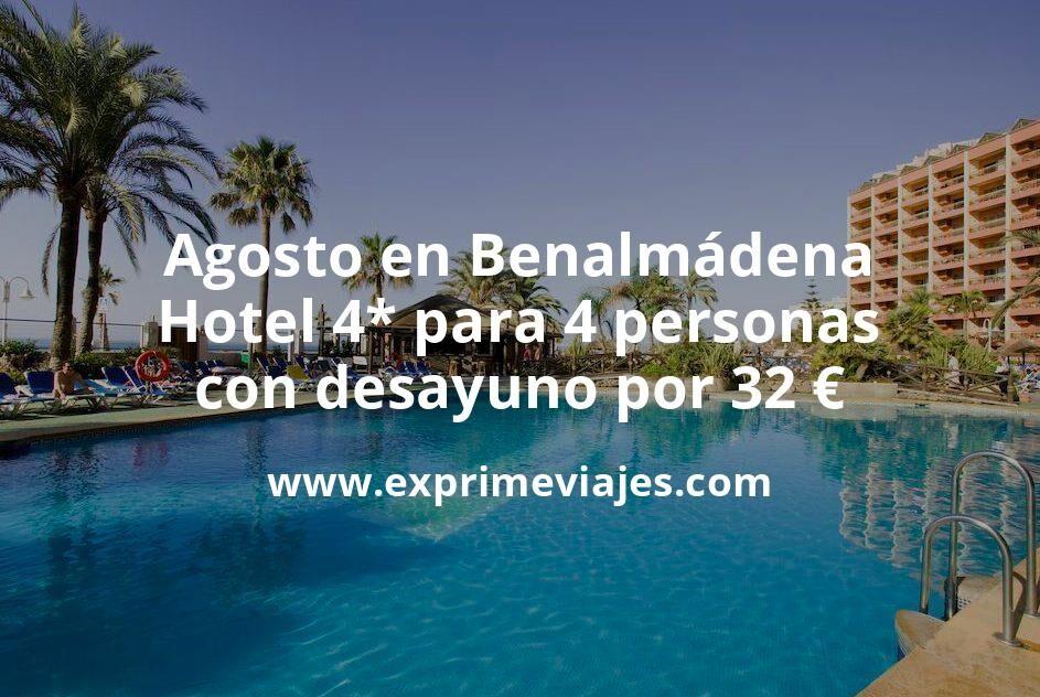 ¡Chollo! Agosto en Benalmádena: Hotel 4* para 4 personas con desayuno por 32€ p.p/noche