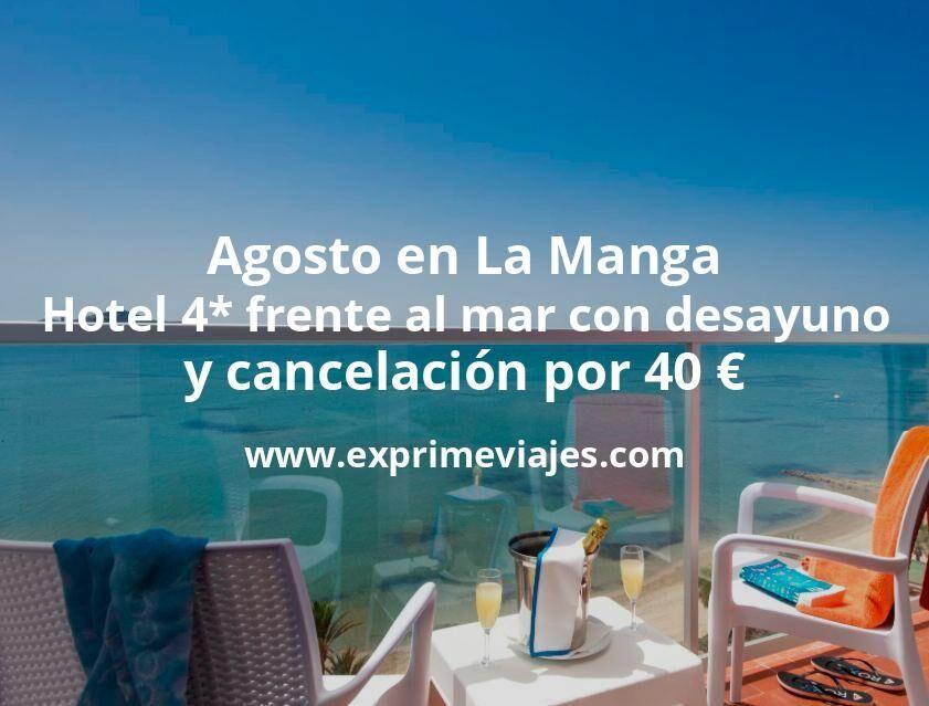 Agosto en La Manga: Hotel 4* frente al mar con desayuno y cancelación por 40€ p.p/noche