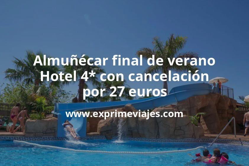 Almuñécar final de verano: Hotel 4* con cancelación por 27€ p.p/noche