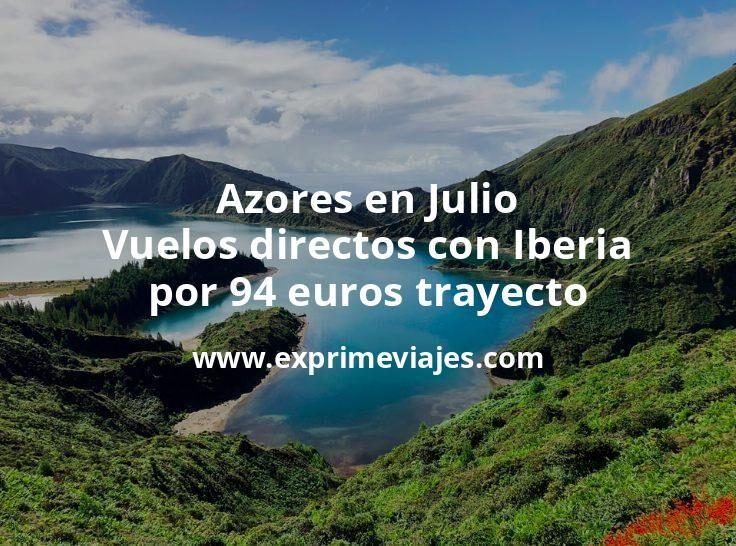 Azores en Julio: Vuelos directos con Iberia por 94euros trayecto