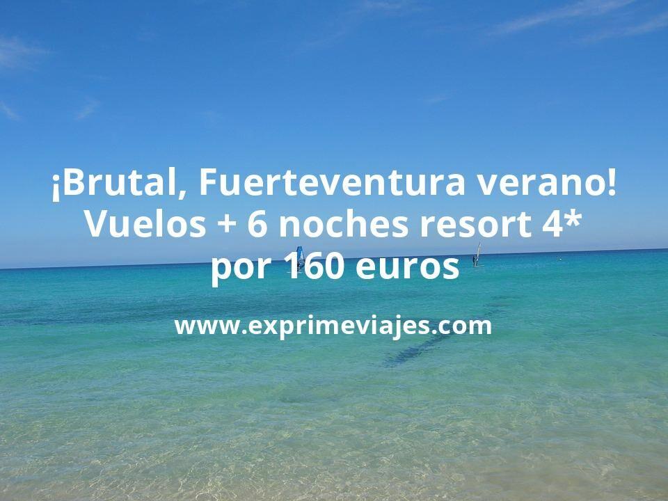 ¡Brutal! Fuerteventura en verano: vuelos + 6 noches resort 4* por 160euros