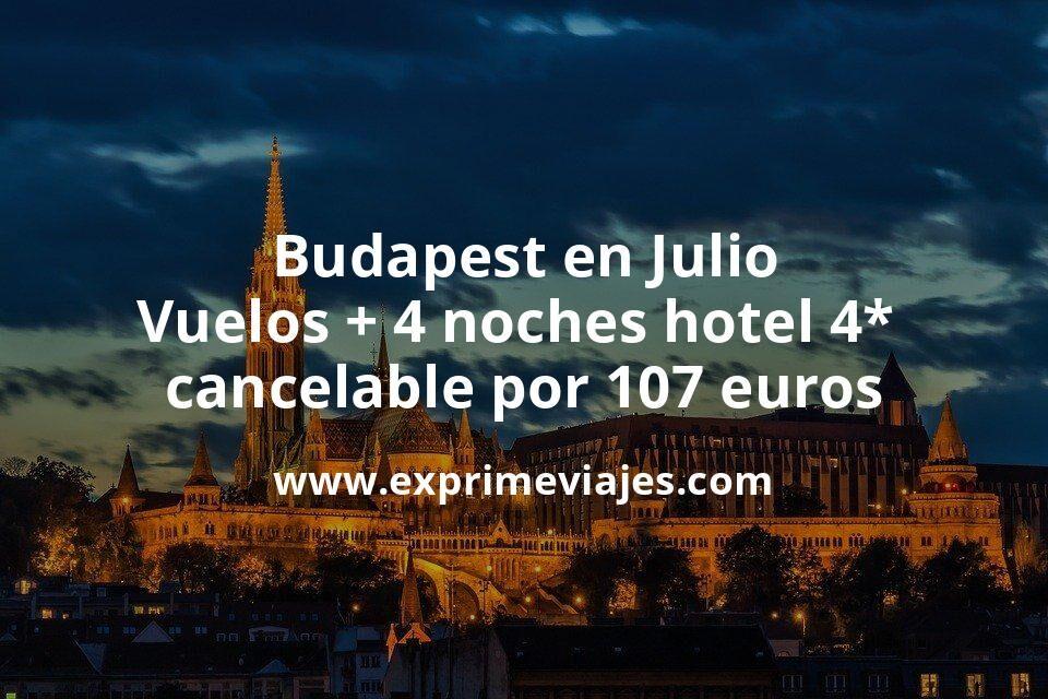 ¡Brutal! Budapest en Julio: Vuelos + 4 noches hotel 4* cancelable por 107euros