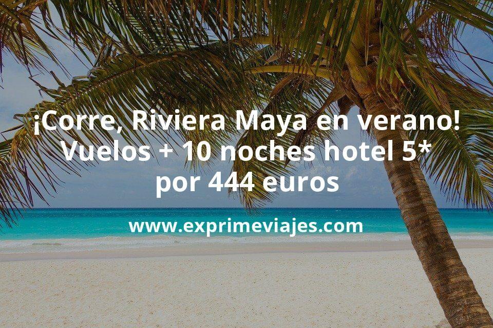 ¡Corre! Riviera Maya en verano: Vuelos + 10 noches 5* por 444euros