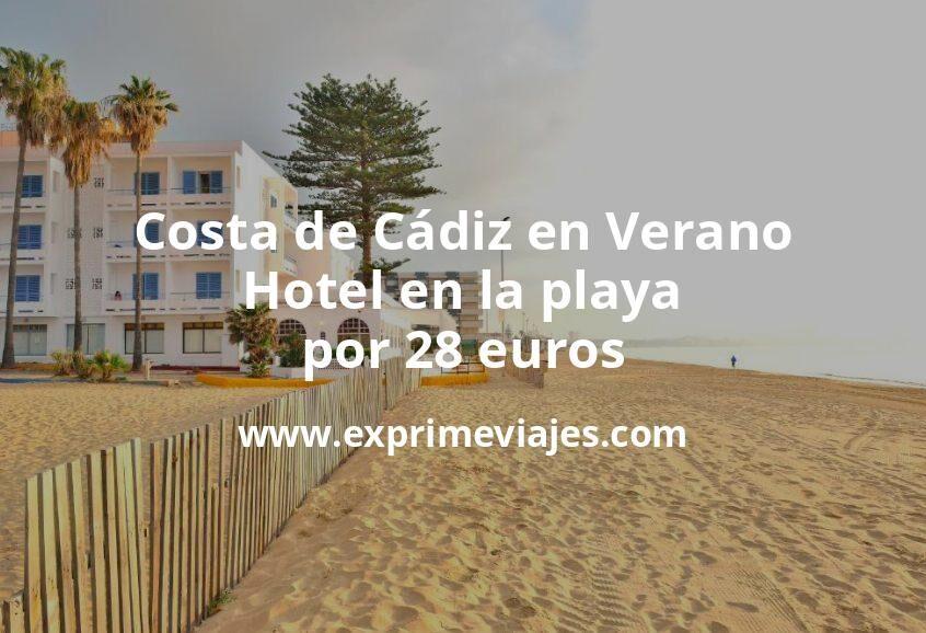 ¡Chollazo! Costa de Cádiz en Verano: Hotel en la playa por 28€ p.p/noche