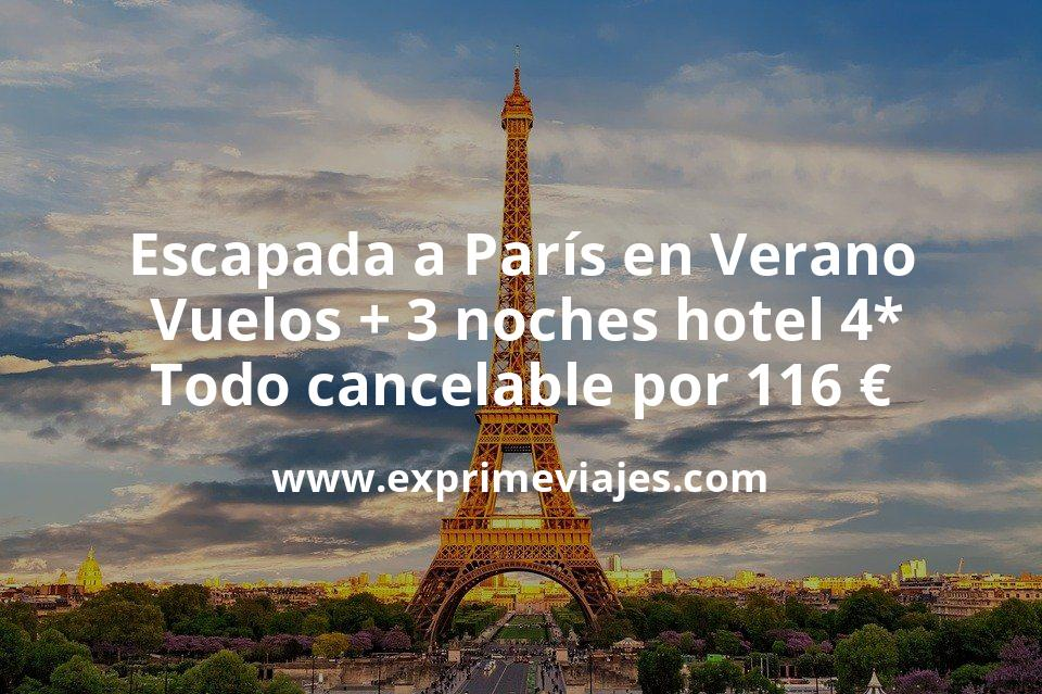 ¡Chollazo! Escapada a París en Verano: Vuelos + 3 noches hotel 4* todo cancelable por 116euros