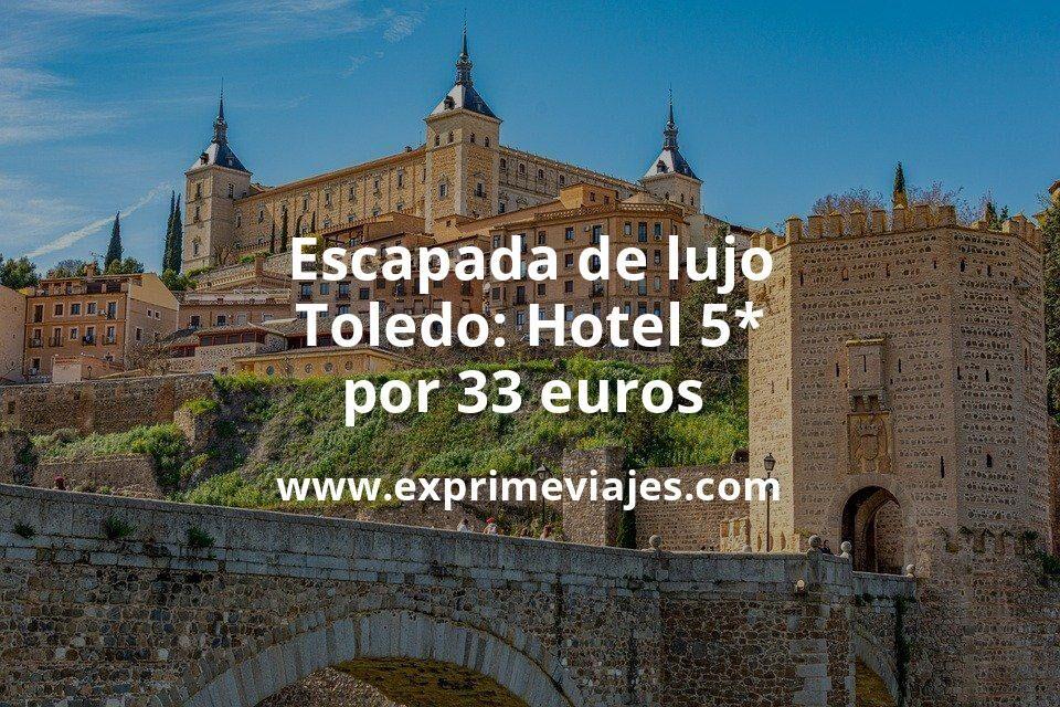 Escapada de lujo a Toledo: Hotel 5* por 33euros p.p/noche