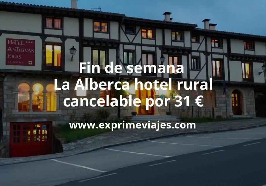 Fin de Semana: La Alberca hotel rural cancelable por 31€ p.p/noche