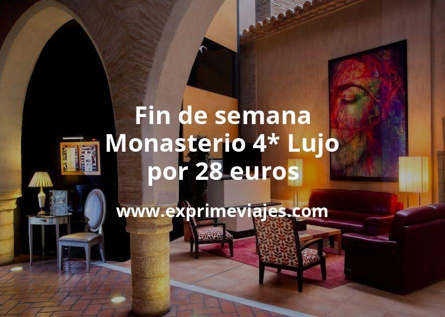 Fin de semana de lujo: Monasterio 4* por 28€ p.p/noche