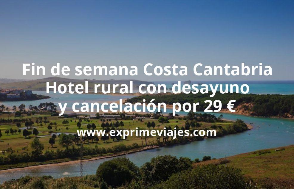 Fin de semana Costa Cantabria: Hotel rural con desayuno y cancelación por 29€ p.p/noche