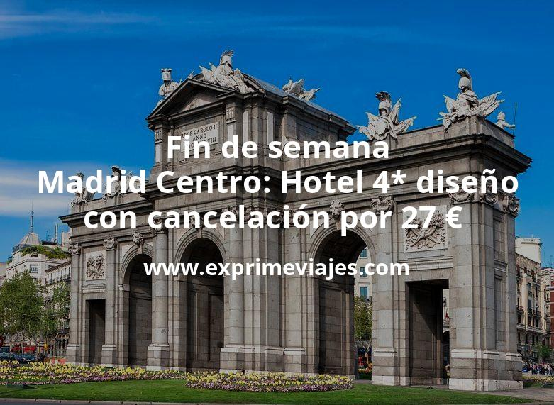 Fin de semana Madrid Centro: Hotel 4* diseño con cancelación por 27€ p.p/noche