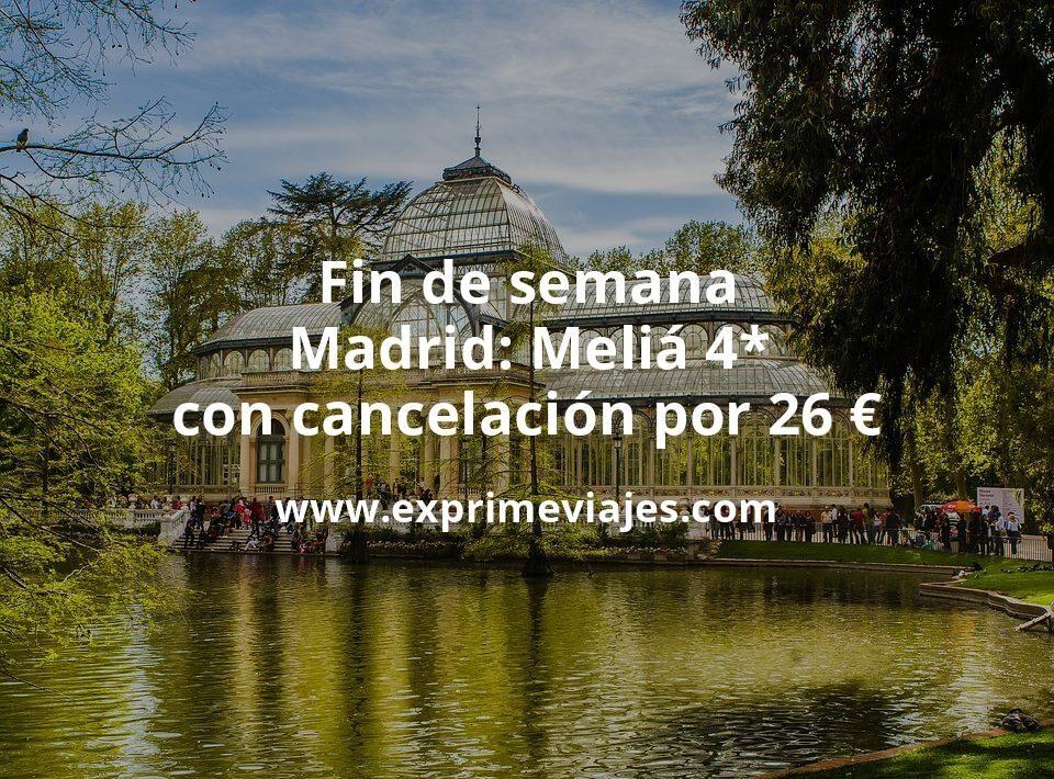 ¡Chollo! Fin de semana Madrid: Meliá 4* con cancelación por 26€ p.p/noche