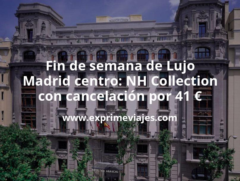 Fin de semana de Lujo en Madrid centro: NH Collection con cancelación por 41€ p.p/noche