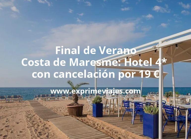 ¡Chollazo! Final de Verano Costa de Maresme: Hotel 4* con cancelación por 19€ p.p/noche