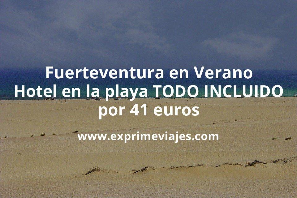 Fuerteventura en Verano: Hotel en la playa TODO INCLUIDO por 41€ p.p/noche