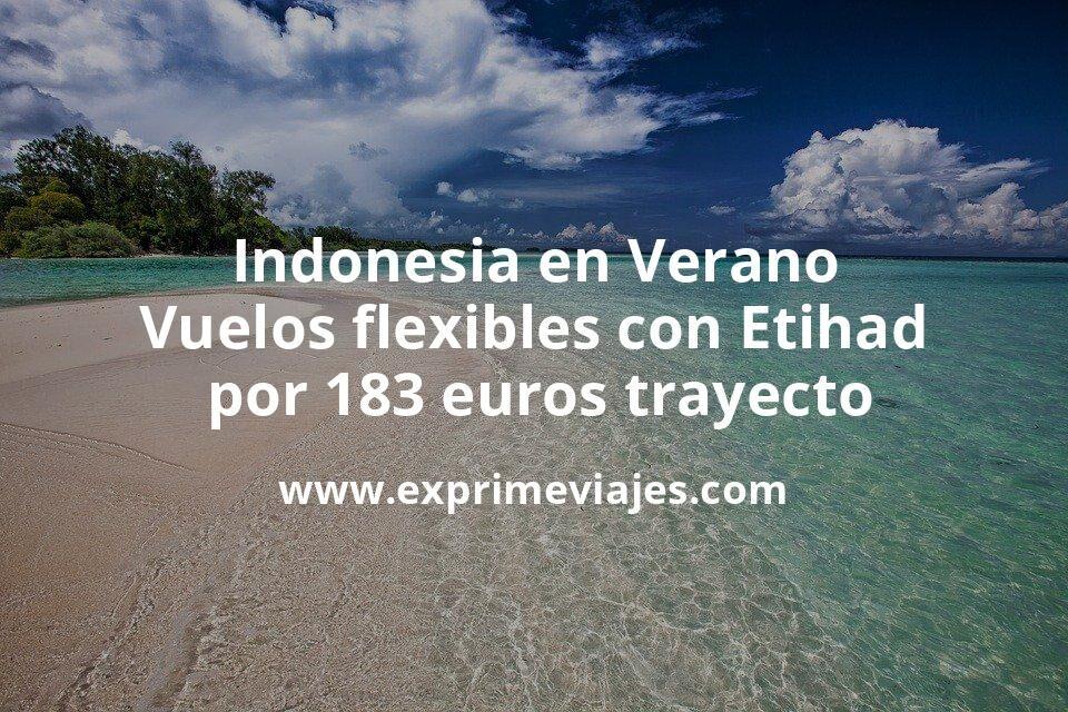 ¡Brutal! Indonesia en Verano: Vuelos flexibles con Etihad por 183euros trayecto