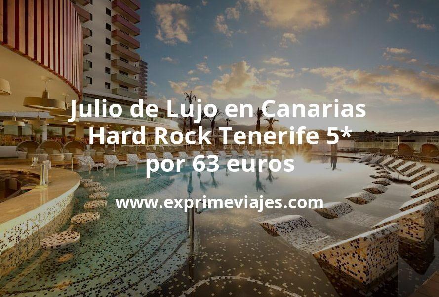 Julio de Lujo en Canarias: Hard Rock Tenerife 5* por 63€ p.p/noche