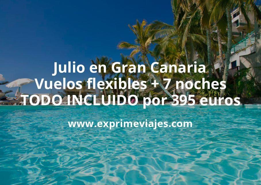 ¡Ofertón! Gran Canaria en verano: Vuelos flexibles + 7 noches TODO INCLUIDO por 395euros