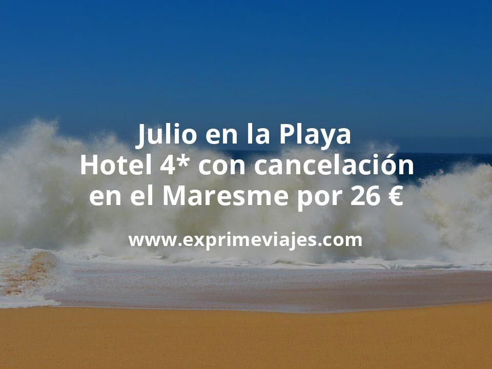 ¡Ofertón! Julio en la Playa: Hotel 4* con cancelación en el Maresme por 26€ p.p/noche