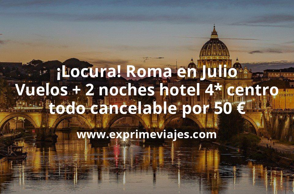 ¡Locura! Roma en Julio: Vuelos + 2 noches hotel 4* centro todo cancelable por 50euros