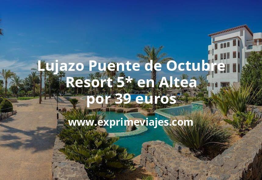 Lujazo el Puente de Octubre: Resort 5* en Altea por 39€ p.p/noche