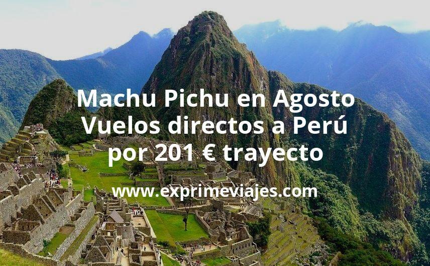 ¡Wow! Machu Pichu en Agosto: Vuelos directos a Perú por 201euros trayecto