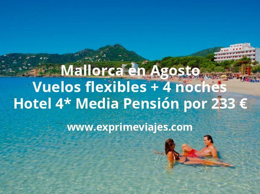¡Ofertón! Mallorca en Agosto: Vuelos flexibles + 4 noches 4* MEDIA PENSIÓN por 233euros