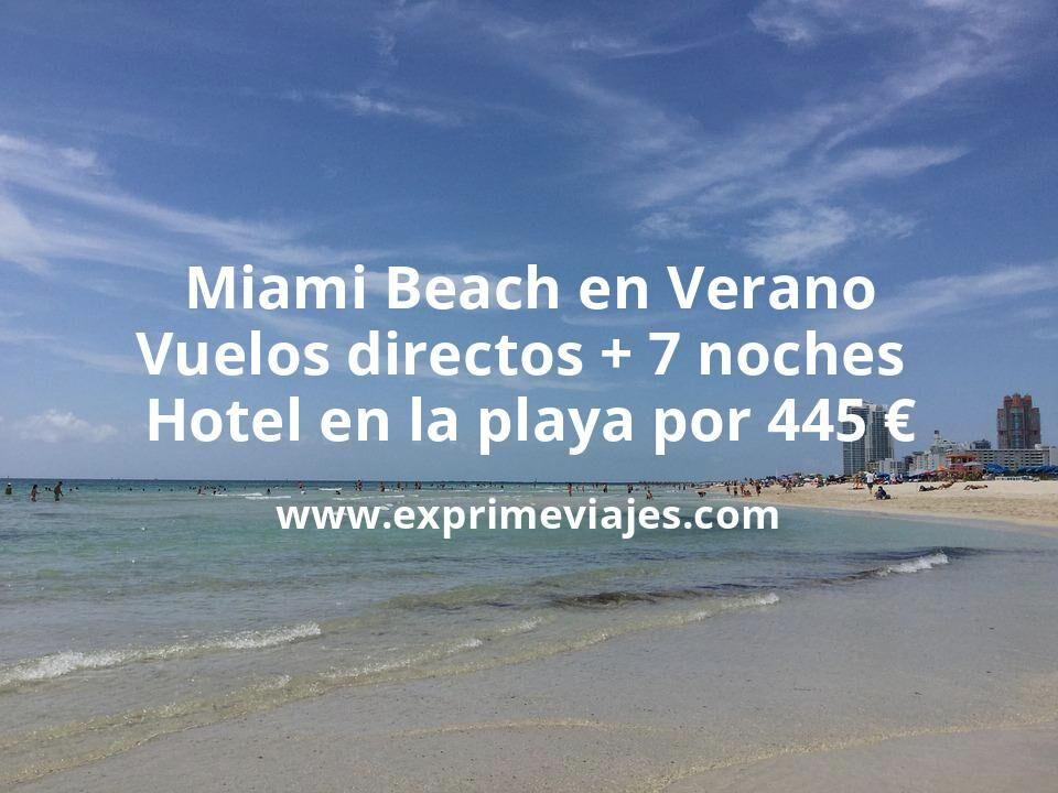 ¡Brutal! Miami Beach en Verano: Vuelos directos + 7 noches hotel en la playa por 445euros