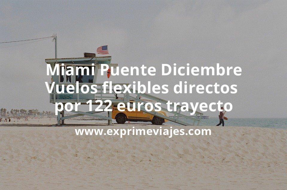 Miami Puente Diciembre Vuelos flexibles directos por 122euros trayecto