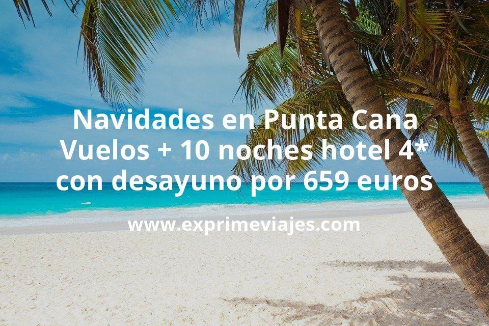¡Wow! Navidades en Punta Cana: Vuelos + 10 noches hotel 4* con desayuno por 659euros