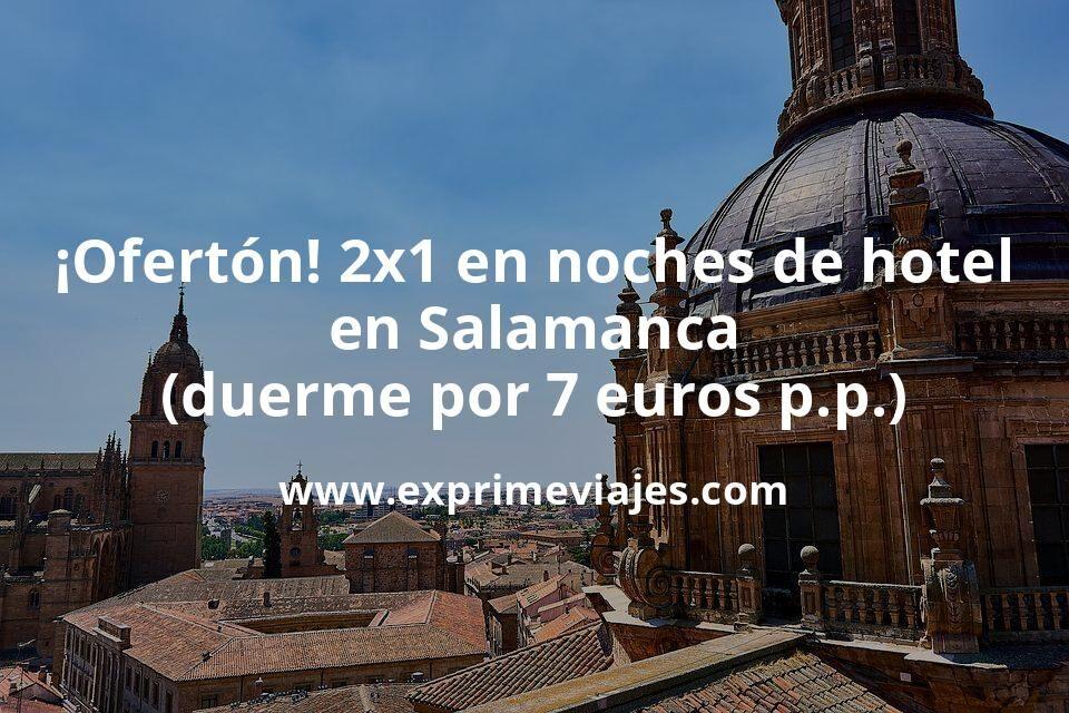 ¡Ofertón! Promoción 2×1 en noches de hotel en Salamanca (duerme por 7euros p.p./noche)