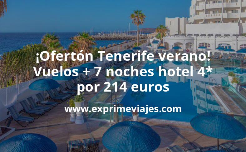¡Ofertón! Tenerife en verano: vuelos + 7 noches hotel 4* por 214euros