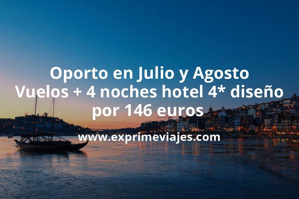 ¡Wow! Oporto en Julio y Agosto: Vuelos + 4 noches hotel diseño 4* por 146euros