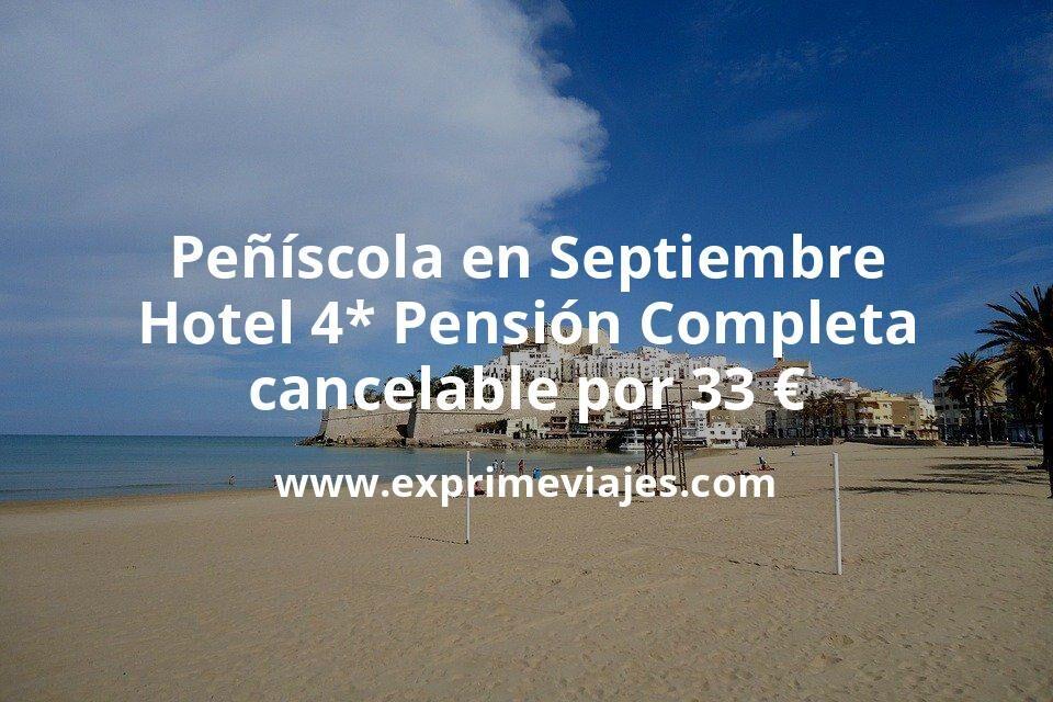¡Chollazo! Peñíscola con Pensión Completa: Hotel 4* con desayunos, comidas y cenas por 33€ p.p/noche