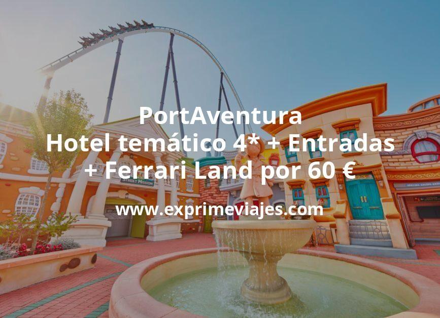 PortAventura: Hotel temático 4* + Entradas + Ferrari Land por 60€ p.p/noche