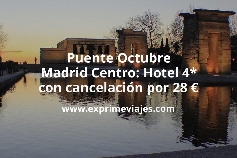 Puente Octubre Madrid Centro: Hotel 4* con cancelación por 28€ p.p/noche