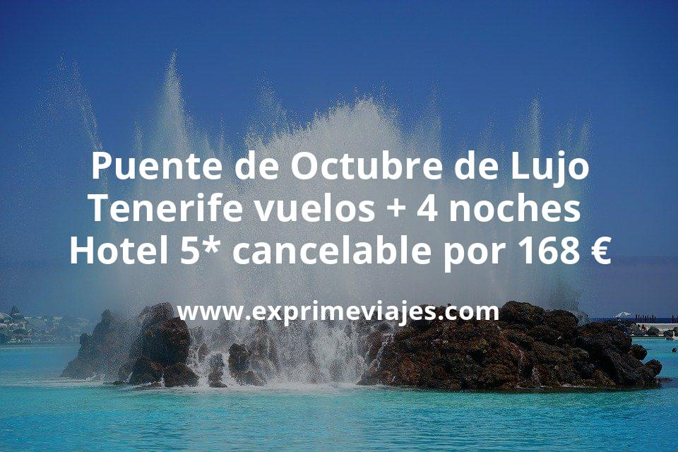 ¡Brutal! Puente de Octubre de Lujo en Tenerife: vuelos + 4 noches hotel 5* cancelable por 168euros